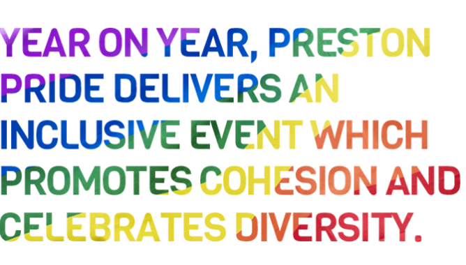 Year on year, Preston Pride delivers an inclusive event which promotes cohesion and celebrates diversity